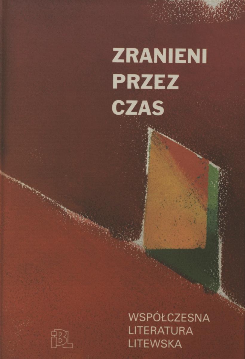Zranieni przez czas : współczesna literatura litewska. Warszawa, 2011.