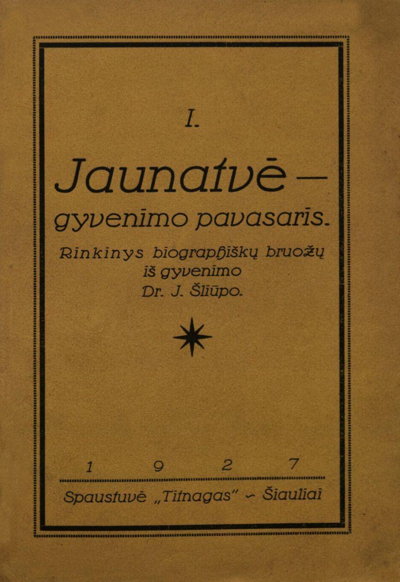 Jaunatvė - gyvenimo pavasaris. Šiauliai, 1927.
