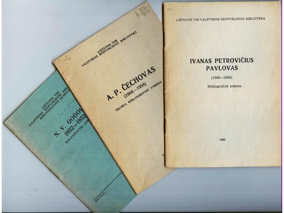 N. V. Gogolis, 1852-1952 : bibliografinė atmena. Kaunas, 1952.   <br /> A. P. Čechovas (1904-1954) : trumpa bibliografinė atmena. Kaunas, 1954. <br /> Ivanas Petrovičius Pavlovas (1849-1936) : bibliografinė atmena. [Kaunas], 1956.<br />