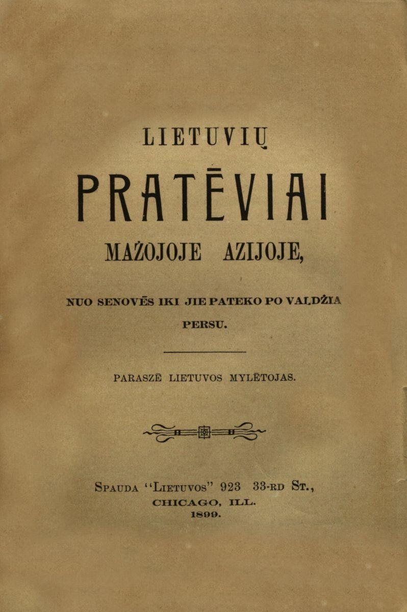 Lietuvių pratėviai Mažojoje Azijoje : nuo senovės iki jie pateko po valdžia persu. Chicago, 1899.