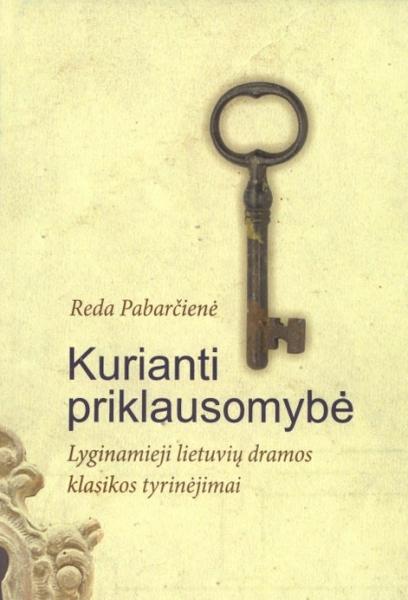 Kurianti priklausomybė: lyginamieji lietuvių dramos klasikos tyrinėjimai: monografija.