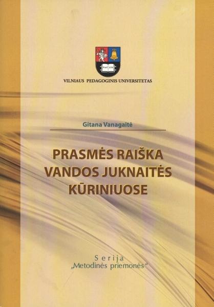 Prasmės raiška Vandos Juknaitės kūriniuose: mokomoji knyga filologijos studentams.