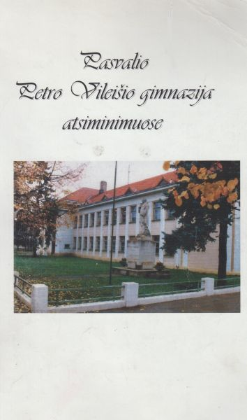 Pasvalio Petro Vileišio gimnazija atsiminimuose.
