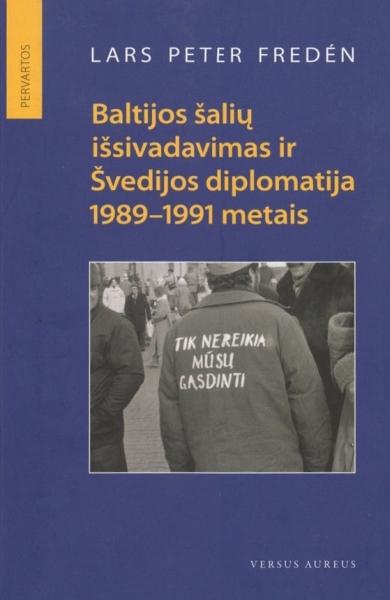 Baltijos šalių išsivadavimas ir Švedijos diplomatija 1989–1991 metais: pervartos.
