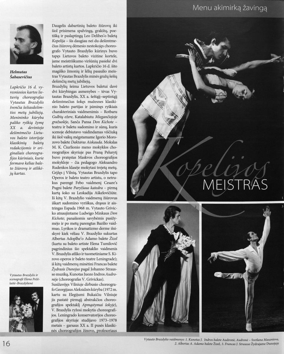 Šabasevičius H. <em>Kopelijos</em> meistras. Menu akimirką žavingą – Vytautui Brazdyliui – 60 // Bravissimo. 2007, Nr. 10, p.16-17.