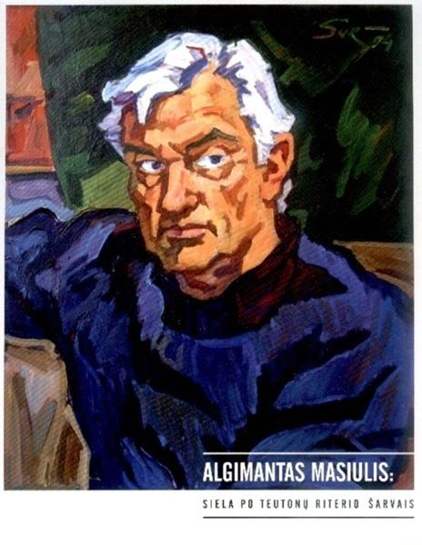 Algimantas Masiulis: siela po teutonų riterio šarvais: prisiminimai, pokalbiai, laiškai.