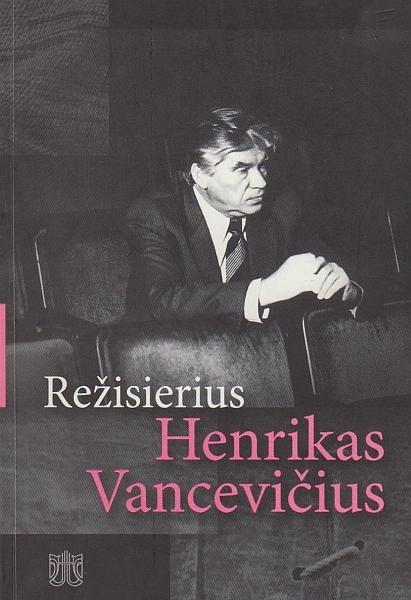 Režisierius Henrikas Vancevičius.