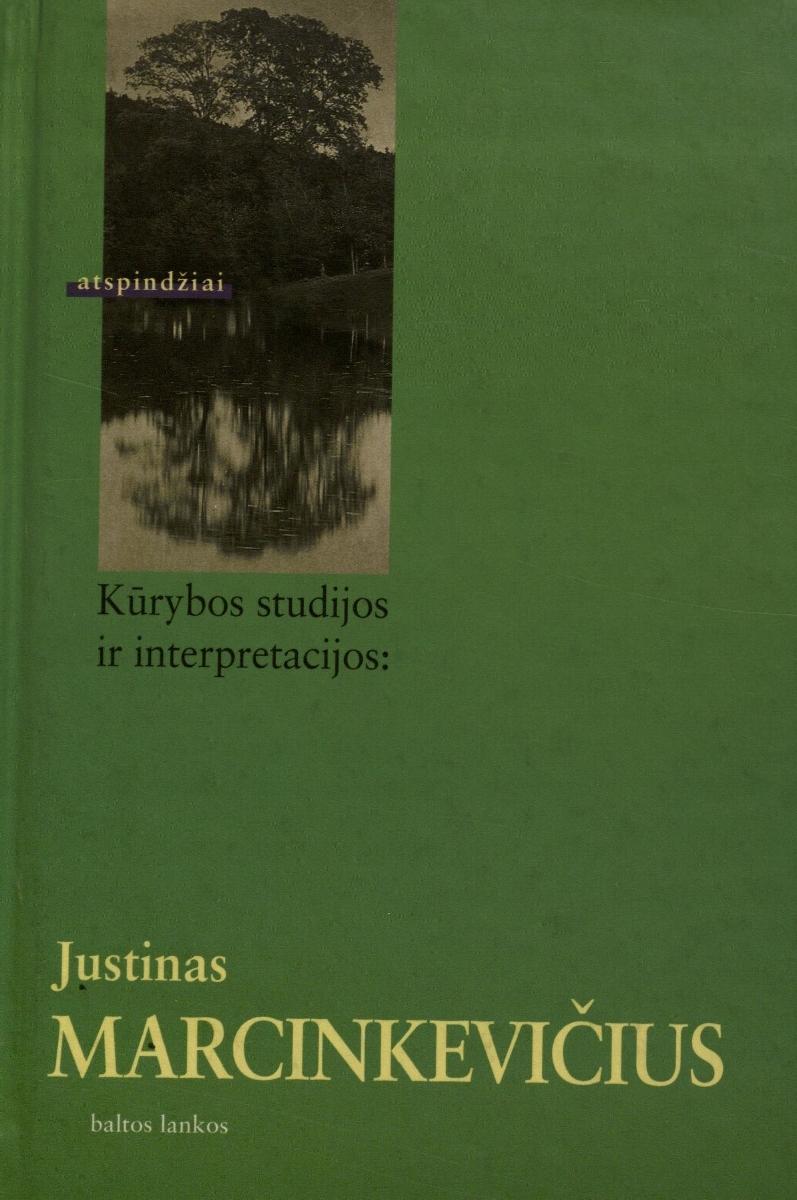 Justinas Marcinkevičius : kūrybos studijos ir interpretacijos. Vilnius, 2001.