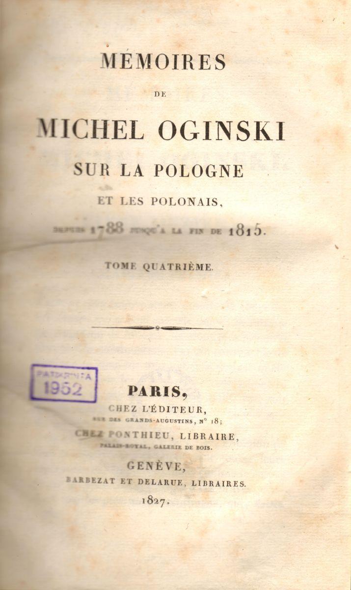 Mémoires de Michel Oginski sur la Pologne et les Polonais, depuis 1788 jusqu'a la fin de 1815. T. 4. Paris, 1826.