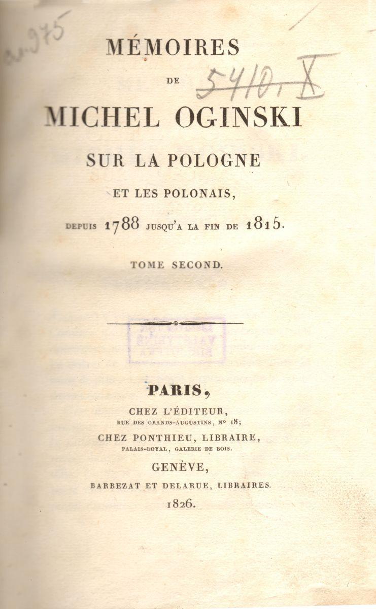 Mémoires de Michel Oginski sur la Pologne et les Polonais, depuis 1788 jusqu'a la fin de 1815. T. 2. Paris, 1826.