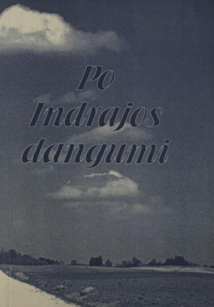 Po Indrajos dangumi: atsiminimų ir straipsnių rinkinys apie Uteną ir uteniškius.