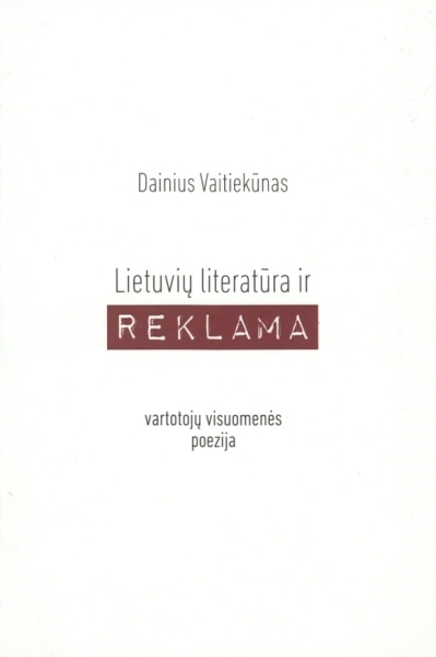 Lietuvių literatūra ir reklama: vartotojų visuomenės poezija: monografija.