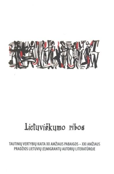 Lietuviškumo ribos: tautinių vertybių kaita XX amžiaus pabaigos – XXI amžiaus pradžios lietuvių (e)migrantų autorių literatūroje: monografija.