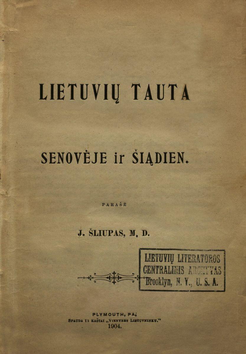 Lietuvių tauta senovėje ir šiądien: [T. 1]. Plymouth, 1904.