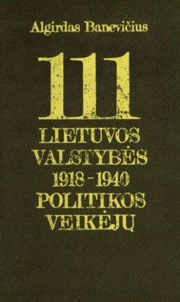 111 Lietuvos valstybės 1918–1940 politikos veikėjų : enciklopedinis žinynas.