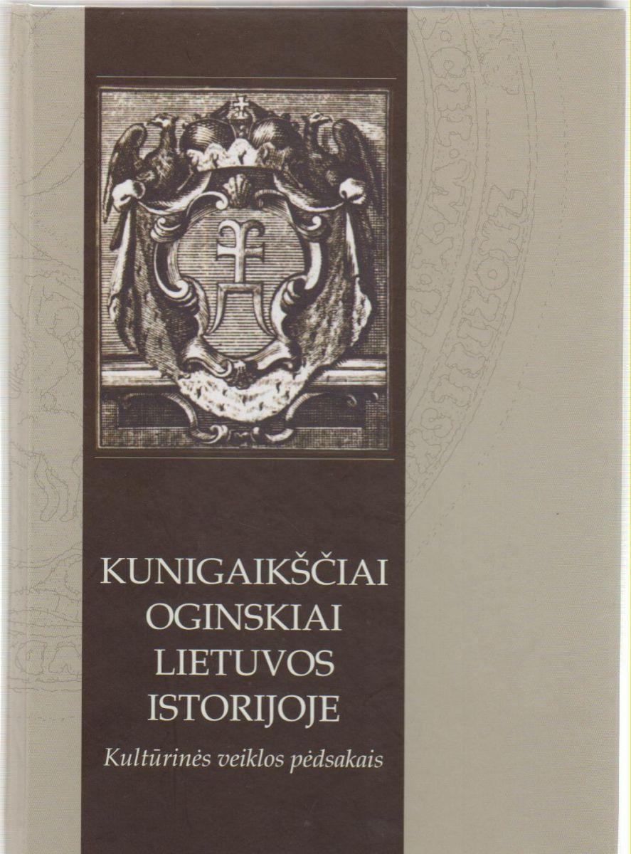 Kunigaikščiai Oginskiai Lietuvos istorijoje : kultūrinės veiklos pėdsakais. Vilnius,  2010.