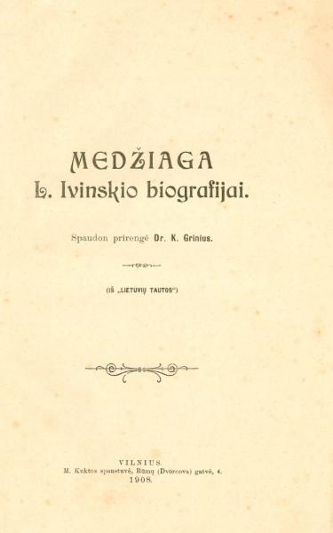 Medžiaga L. Ivinskio biografijai: [straipsnių, laiškų, prašymų ir kt. juodraščiai su Juozapo Rimkevičiaus, Vincento Baublevičiaus ir Teklės Gružauskaitės laiškais jam].