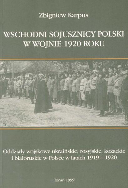 Wschodni sojusznicy Polski w wojnie 1920 roku: oddziały wojskowe ukraińskie, rosyjskie, kozackie i białoruskie w Polsce w latach 1919–1920.
