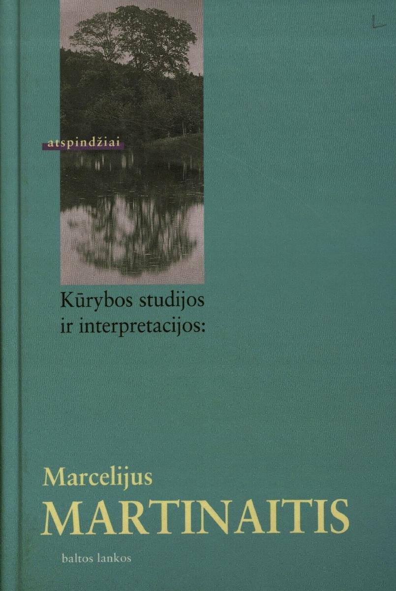 Marcelijus Martinaitis : kūrybos studijos ir interpretacijos. Vilnius, 2000.