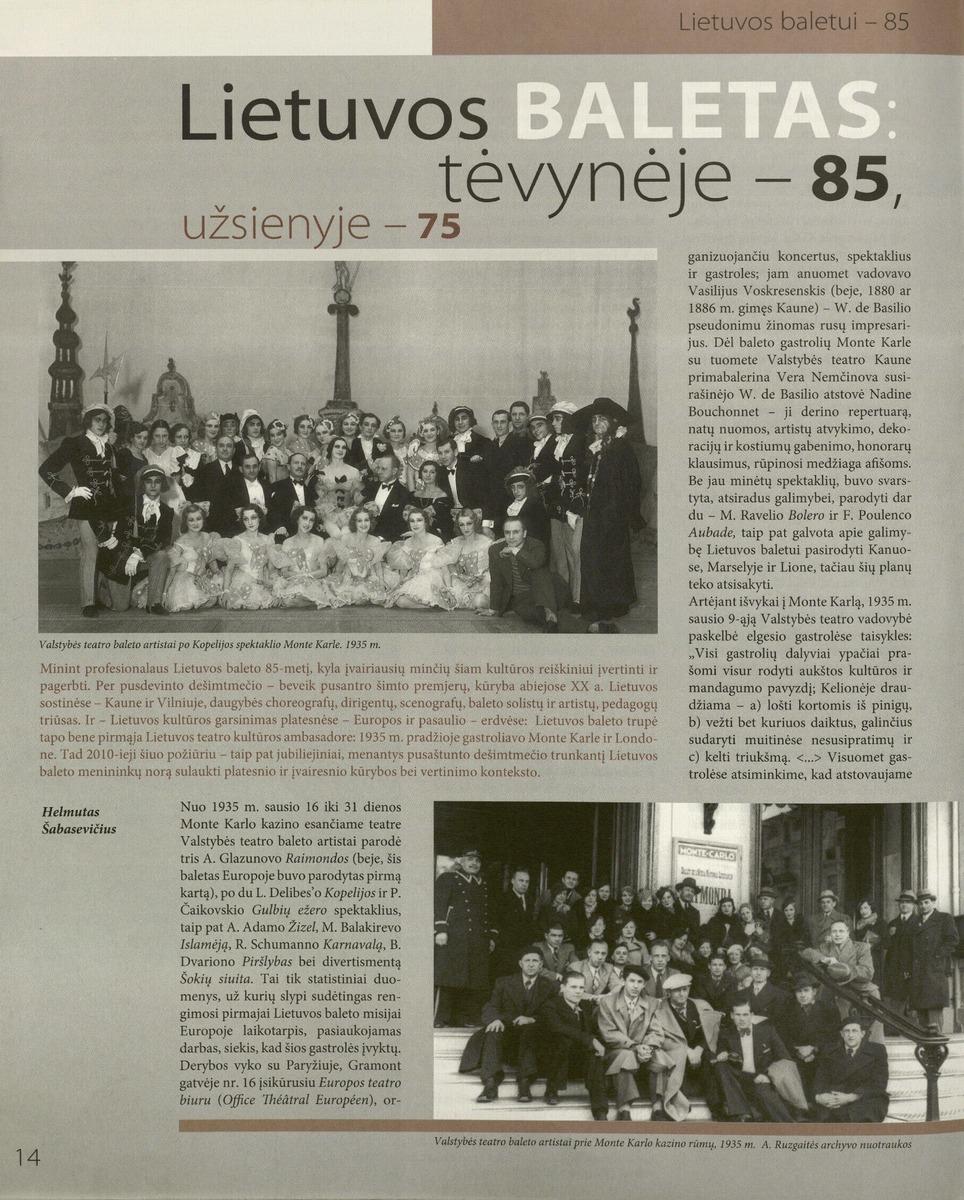 <p>Šabasevičius H. Lietuvos baletas: tėvynėje – 85, užsienyje – 75 // Bravissimo. 2010, Nr. 7-8, p. 14-15.</p>