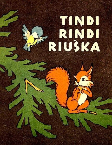 Tindi rindi riuška : lietuvių liaudies dainelė. Vilnius : Valst. grož. lit. l-kla, 1962. 16 p.