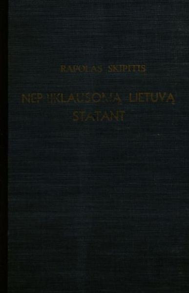 Nepriklausomą Lietuvą statant: atsiminimai.