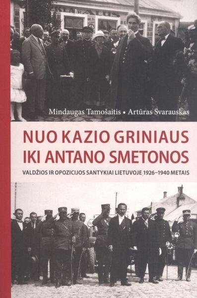Nuo Kazio Griniaus iki Antano Smetonos: valdžios ir opozicijos santykiai Lietuvoje 1926–1940 metais: monografija.