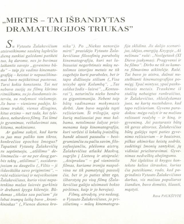 Paukštytė R. Mirtis – tai išbandytas dramaturgijos triukas: [apie V. Žalakevičių] // Kultūros barai. 1996, nr. 12.
