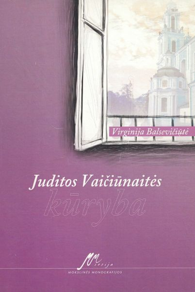 Juditos Vaičiūnaitės kūryba: monografija.