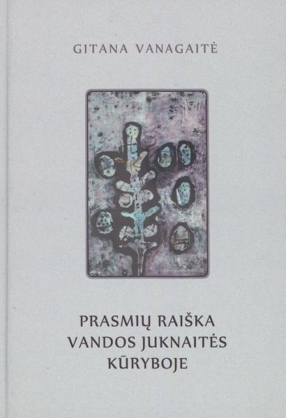 Prasmių raiška Vandos Juknaitės kūryboje: monografija.