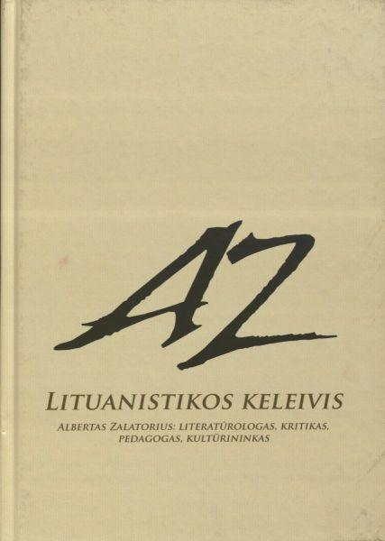 Lituanistikos keleivis: Albertas Zalatorius: literatūrologas, kritikas, pedagogas, kultūrininkas: mokslo straipsniai ir šaltiniai, atsiminimai.