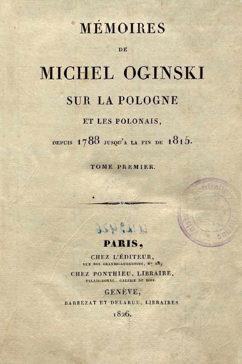 Mémoires de Michel Oginski sur la Pologne et les Polonais, depuis 1788 jusqu'a la fin de 1815. T. 1.  Paris, 1826.