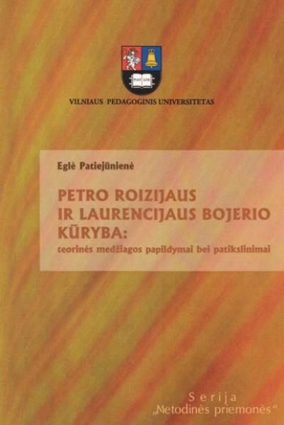 Petro Roizijaus ir Laurencijaus Bojerio kūryba: teorinės medžiagos papildymai bei patikslinimai: metodinė priemonė.