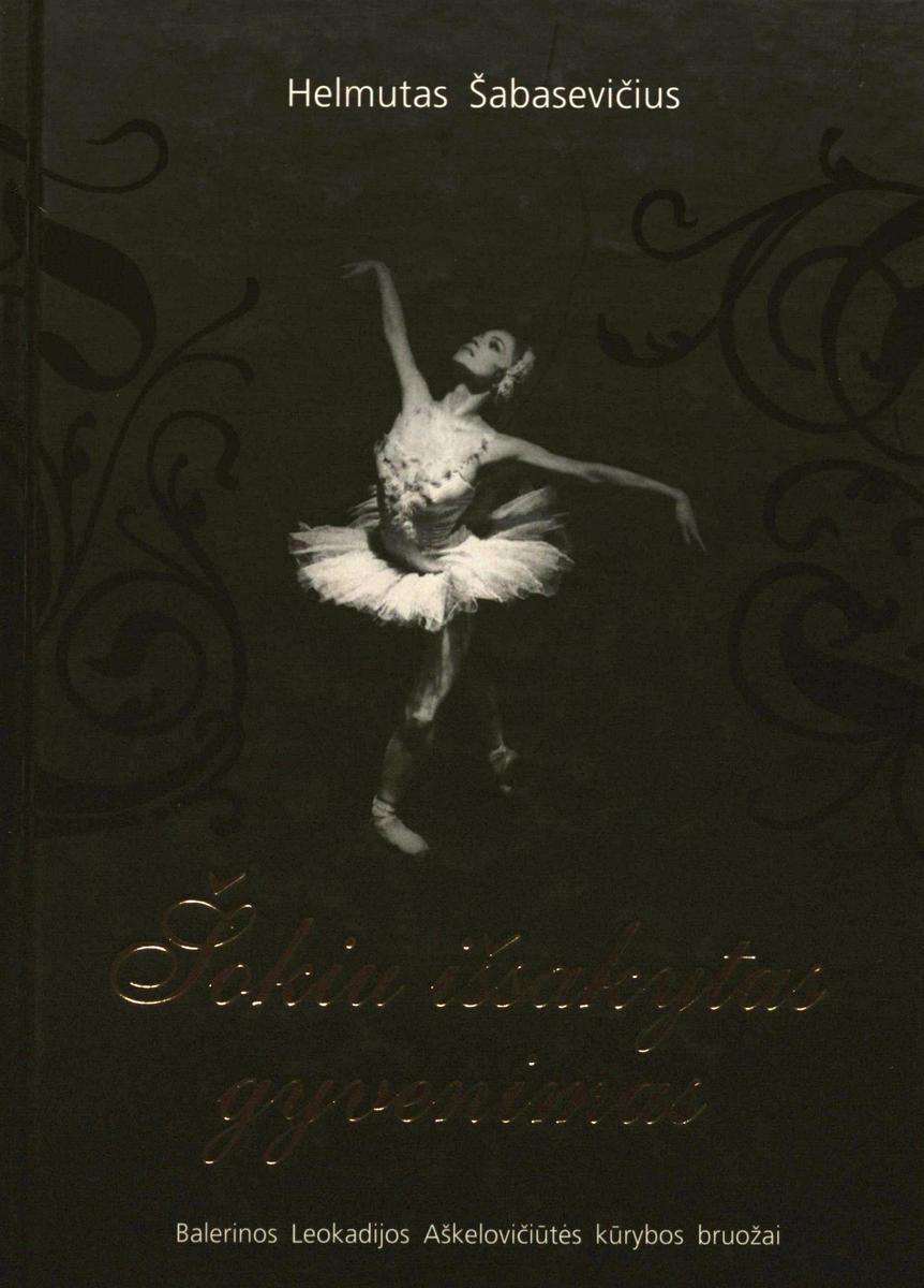 Šabasevičius H.   Šokiu išsakytas gyvenimas : balerinos Leokadijos Aškelovičiūtės kūrybos bruožai