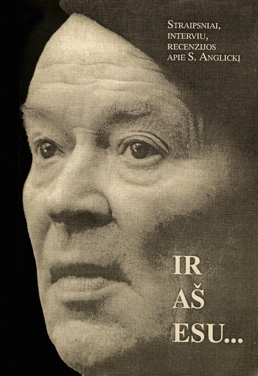 Ir aš esu … : straipsniai, interviu, recenzijos apie Stasį Anglickį ir jo kūrybą. Vilnius, 1996.