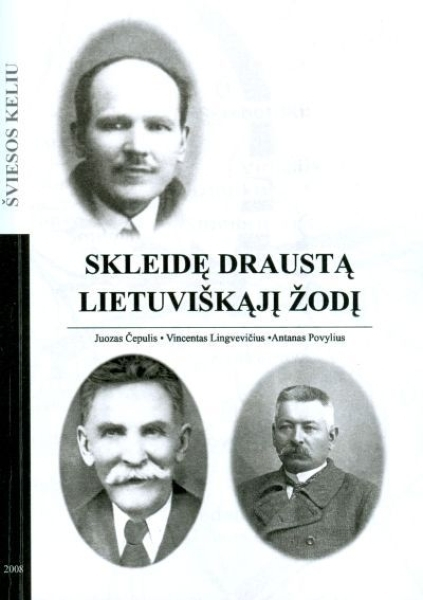 Skleidę draustą lietuviškąjį žodį: Juozas Čepulis, Vincentas Lingvevičius, Antanas Povylius.