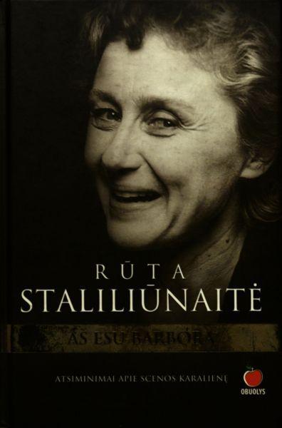 Rūta Staliliūnaitė: aš esu Barbora: atsiminimai apie scenos karalienę.
