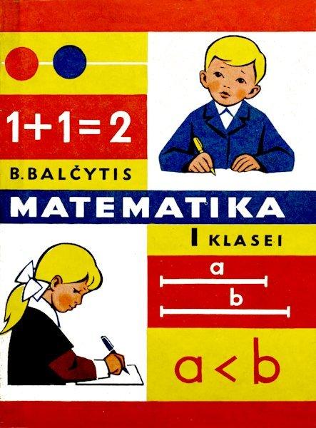 Balčytis, B. Matematika : vadovėlis I klasei. Kaunas : Šviesa, 1976. 167 p.