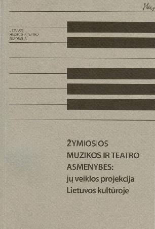 Žymiosios muzikos ir teatro asmenybės: jų veiklos projekcija Lietuvos kultūroje : mokslinės konferencijos, įvykusios 2009 m. balandžio 16 d., pranešimai ir moksliniai straipsniai.