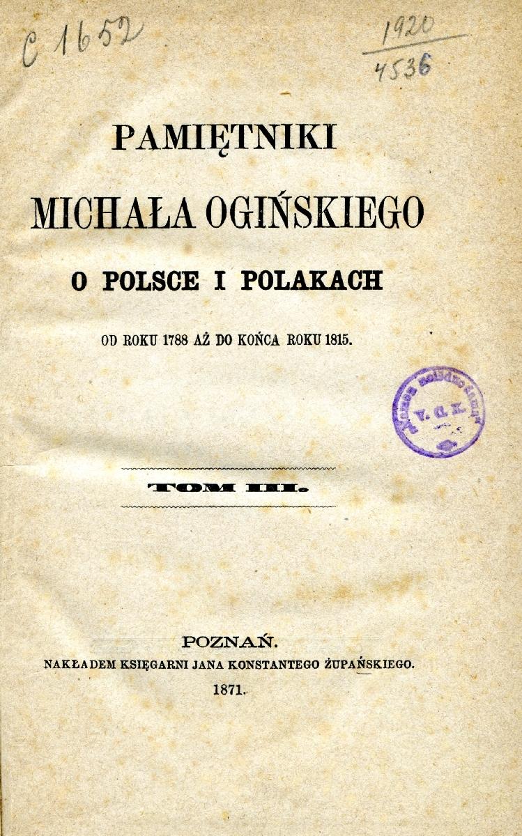 Pamiętniki Michała Ogińskiego o Polsce i polakach : od roku 1788 aż do końca roku 1815. Poznań, 1872.
