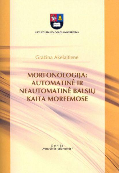 Morfonologija: automatinė ir neautomatinė balsių kaita morfemose: mokomoji priemonė.