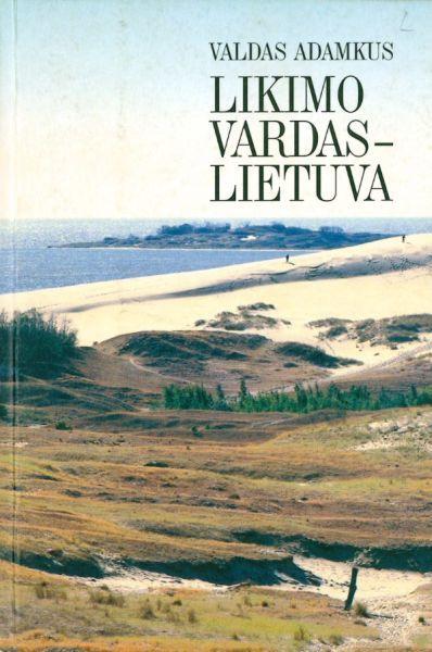 Likimo vardas – Lietuva: apie laiką, įvykius, žmones.