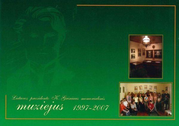 Lietuvos prezidento K. Griniaus memorialinis muziejus, 1997–2007: informacinis leidinys.