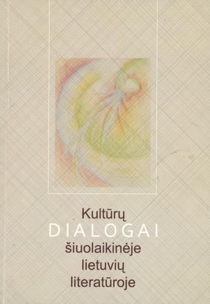 Kultūrų dialogai šiuolaikinėje lietuvių literatūroje: lyginamieji aspektai: lituanistinės studijos.