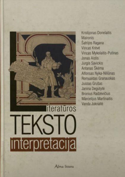 Literatūros teksto interpretacija: 15 lietuvių rašytojų tekstų interpretacijos pavyzdžiai ir patarimai mokiniams ir jų mokytojams.