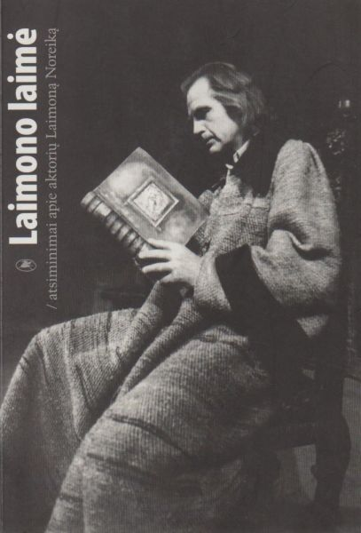 Laimono laimė: atsiminimai apie aktorių Laimoną Noreiką.