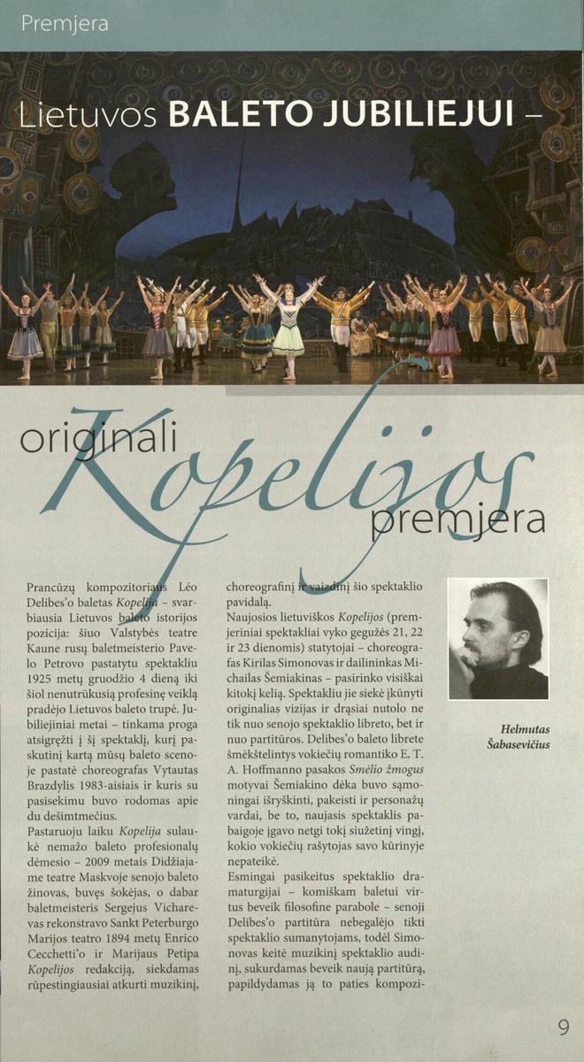 <p>Šabasevičius H. Lietuvos baleto jubiliejui – originali <em>Kopelijos </em>premjera // Bravissimo.. 2010, Nr. 7-8, p. 9-11.</p>