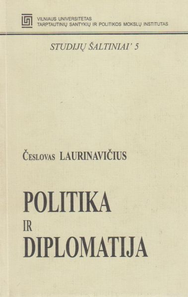Politika ir diplomatija: lietuvių tautinės valstybės tapsmo ir raidos fragmentai.