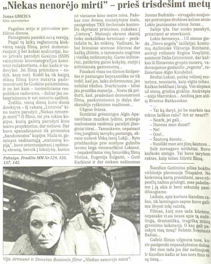 """Gricius J. """"Niekas nenorėjo mirti"""" – prieš trisdešimt metų: [apie V.  Žalakevičiaus filmą """"Niekas nenorėjo mirti""""] // Lietuvos rytas. 1995, birželio 30–rugpjūčio 25."""