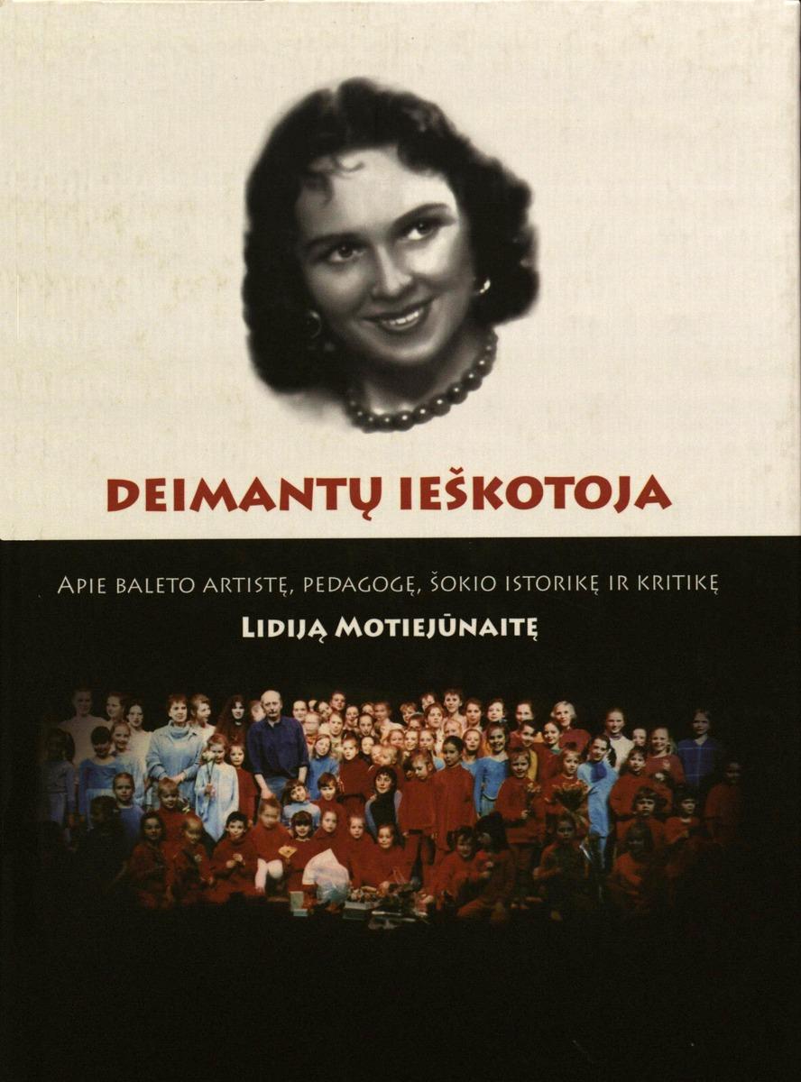 13141  Deimantų ieškotoja : apie baleto artistę, pedagogę, šokio istorikę ir kritikę Lidiją Motiejūnaitę